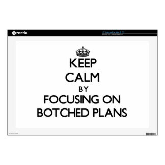 """Keep Calm by focusing on Botched Plans 17"""" Laptop Skin"""