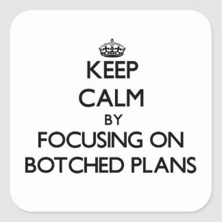 Keep Calm by focusing on Botched Plans Sticker