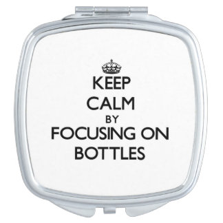 Keep Calm by focusing on Bottles Compact Mirror