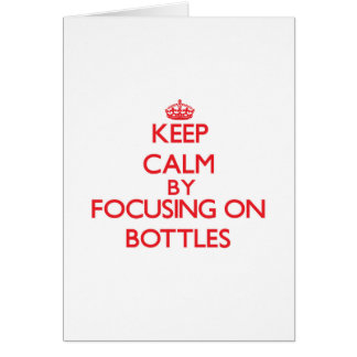 Keep Calm by focusing on Bottles Greeting Card