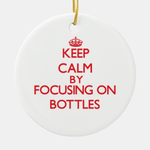 Keep Calm by focusing on Bottles Christmas Ornament