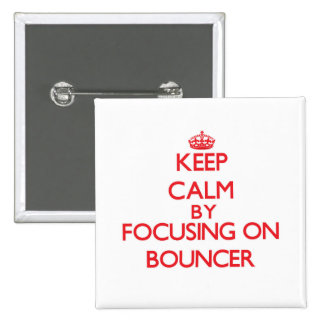 Keep Calm by focusing on Bouncer Buttons