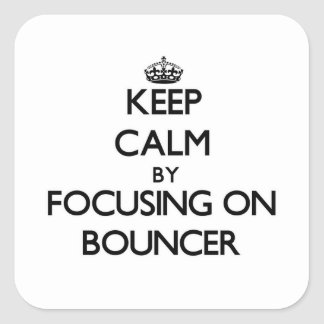Keep Calm by focusing on Bouncer Square Sticker