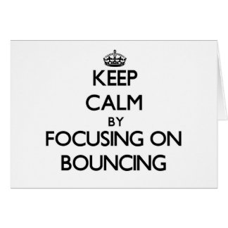 Keep Calm by focusing on Bouncing Greeting Card