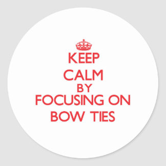 Keep Calm by focusing on Bow Ties Round Sticker