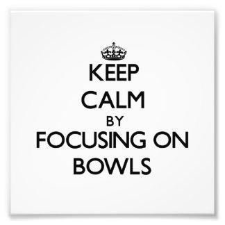 Keep Calm by focusing on Bowls Art Photo