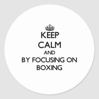 Keep calm by focusing on Boxing Stickers