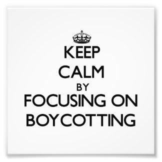 Keep Calm by focusing on Boycotting Art Photo