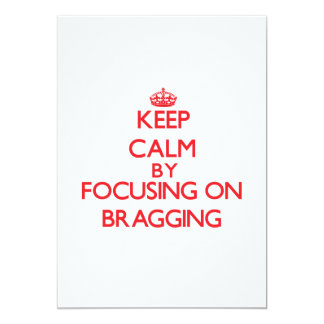 Keep Calm by focusing on Bragging Invitation