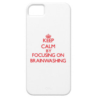 Keep Calm by focusing on Brainwashing iPhone 5 Cover