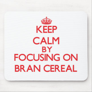 Keep Calm by focusing on Bran Cereal Mouse Pads