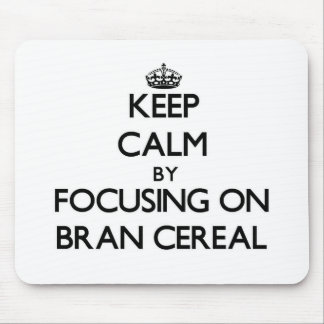 Keep Calm by focusing on Bran Cereal Mousepad