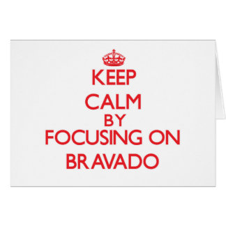 Keep Calm by focusing on Bravado Greeting Card