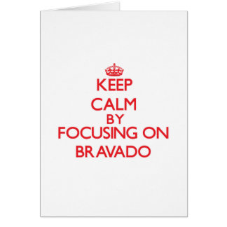 Keep Calm by focusing on Bravado Cards