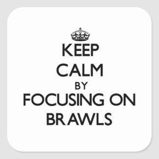 Keep Calm by focusing on Brawls Square Sticker