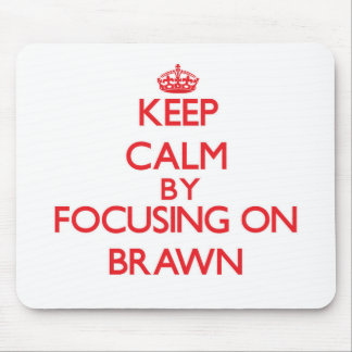 Keep Calm by focusing on Brawn Mouse Pads
