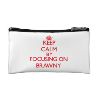 Keep Calm by focusing on Brawny Cosmetic Bag