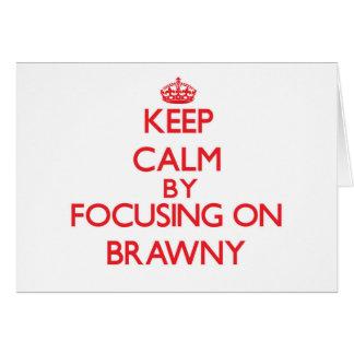 Keep Calm by focusing on Brawny Card