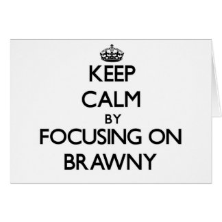 Keep Calm by focusing on Brawny Greeting Cards