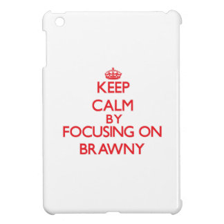 Keep Calm by focusing on Brawny Cover For The iPad Mini