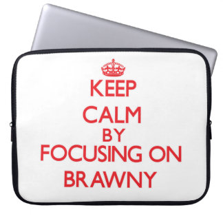 Keep Calm by focusing on Brawny Computer Sleeves