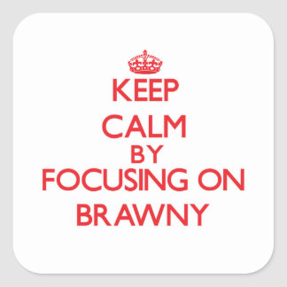 Keep Calm by focusing on Brawny Square Sticker