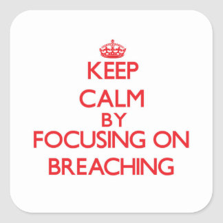Keep Calm by focusing on Breaching Square Sticker