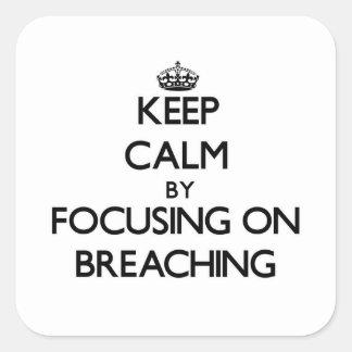 Keep Calm by focusing on Breaching Sticker
