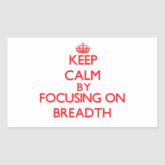Keep Calm by focusing on Breadth Rectangular Sticker