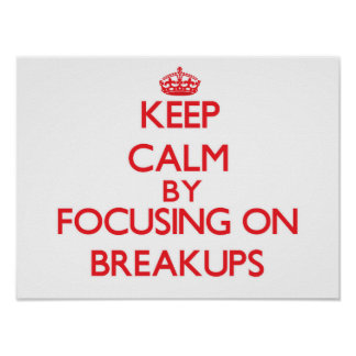 Keep Calm by focusing on Breakups Poster