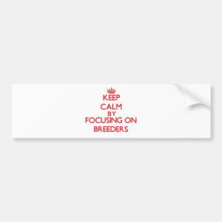 Keep Calm by focusing on Breeders Bumper Sticker