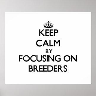 Keep Calm by focusing on Breeders Print