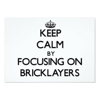 "Keep Calm by focusing on Bricklayers 5"" X 7"" Invitation Card"