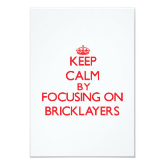 "Keep Calm by focusing on Bricklayers 3.5"" X 5"" Invitation Card"