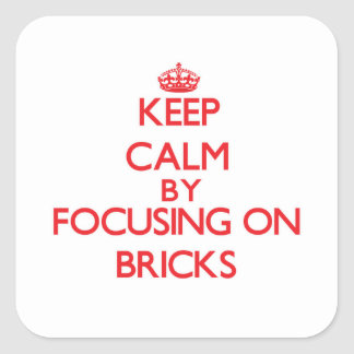 Keep Calm by focusing on Bricks Square Sticker