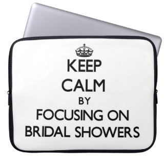 Keep Calm by focusing on Bridal Showers Computer Sleeves