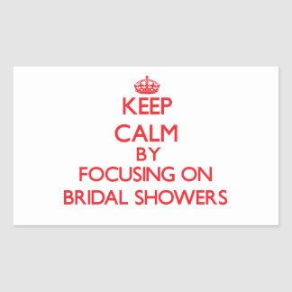 Keep Calm by focusing on Bridal Showers Rectangle Sticker