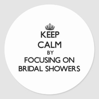 Keep Calm by focusing on Bridal Showers Round Stickers