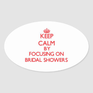 Keep Calm by focusing on Bridal Showers Oval Stickers