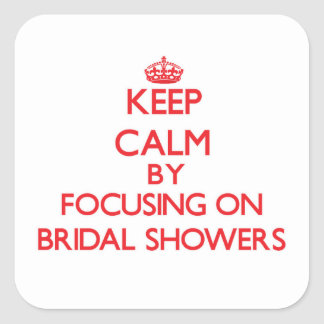 Keep Calm by focusing on Bridal Showers Sticker
