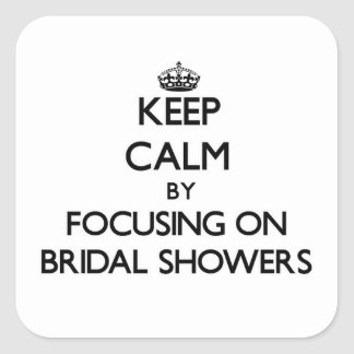 Keep Calm by focusing on Bridal Showers Square Stickers