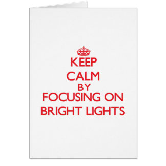 Keep Calm by focusing on Bright Lights Greeting Card