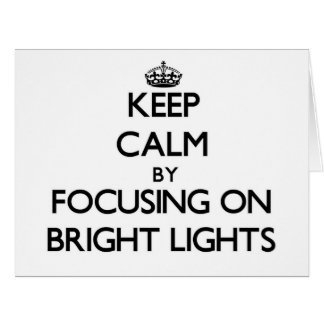 Keep Calm by focusing on Bright Lights Large Greeting Card