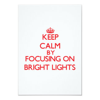 Keep Calm by focusing on Bright Lights 3.5x5 Paper Invitation Card