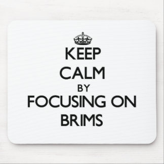 Keep Calm by focusing on Brims Mouse Pad