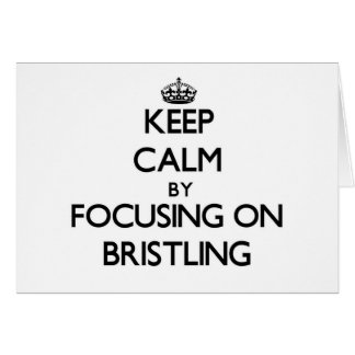 Keep Calm by focusing on Bristling Card