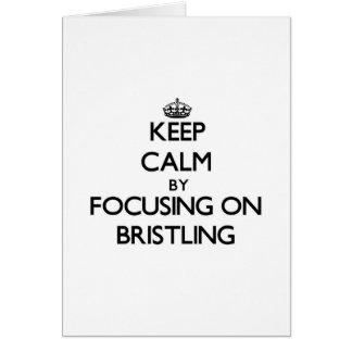 Keep Calm by focusing on Bristling Greeting Card