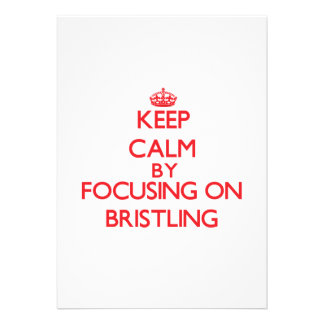 Keep Calm by focusing on Bristling Invites