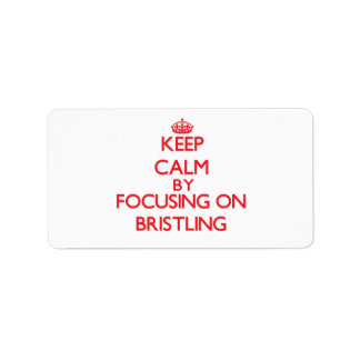 Keep Calm by focusing on Bristling Labels