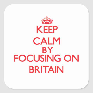 Keep Calm by focusing on Britain Square Sticker